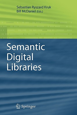Semantic Digital Libraries By Kruk, Sebastian Ryszard (EDT)/ McDaniel, Bill (EDT)