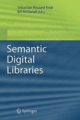 Semantic Digital Libraries By Kruk, Sebastian Ryszard (EDT)/ McDaniel, Bill (EDT)